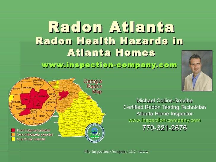 Radon Atlanta Radon Health Hazards in  Atlanta Homes www.inspection-company.com   Michael Collins-Smythe Certified Radon T...