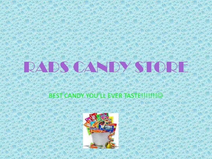 RADS CANDY STORE  BEST CANDY YOU'LL EVER TASTE!!!!!!!