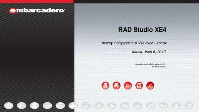 1 RAD Studio XE4 Alexey Golopyatkin & Vsevolod Leonov Minsk, June 6, 2013. translated by Maksim Abramovich. EPAM Systems.