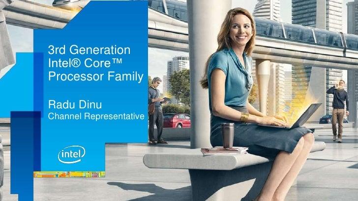 3rd GenerationIntel® Core™Processor FamilyRadu DinuChannel Representative