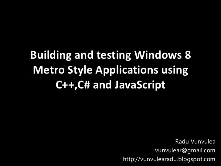 Building and testing Windows 8Metro Style Applications using     C++,C# and JavaScript                                    ...