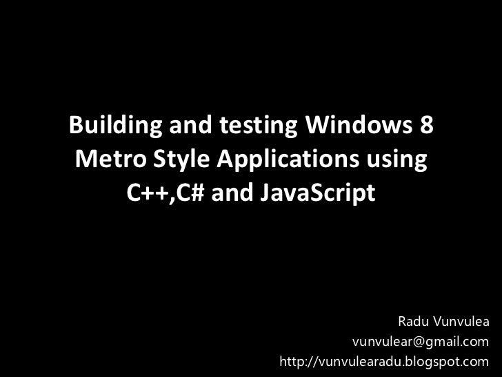 Radu vunvulea  building and testing windows 8 metro style applications using c++,c# and java script
