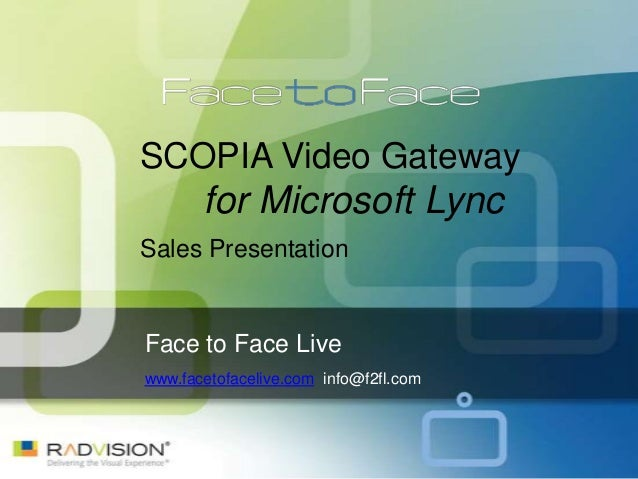 SCOPIA Video Gateway       for Microsoft LyncSales PresentationFace to Face Livewww.facetofacelive.com info@f2fl.com