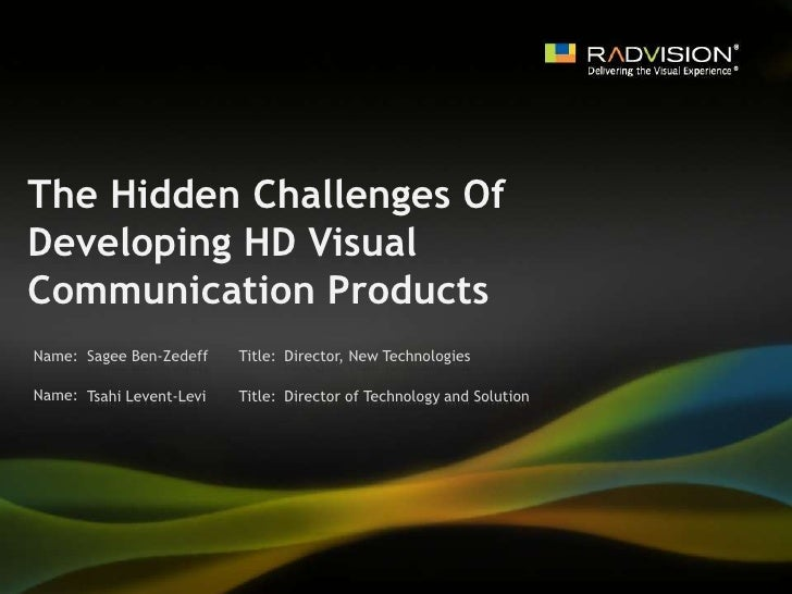 The Hidden Challenges Of Developing HD Visual Communication Products<br />Sagee Ben-Zedeff<br />Director, New Technologies...