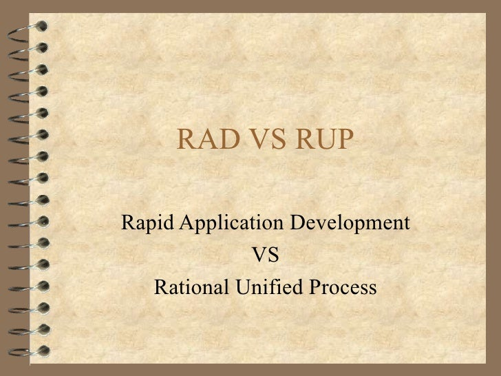 RAD VS RUPRapid Application Development             VS   Rational Unified Process