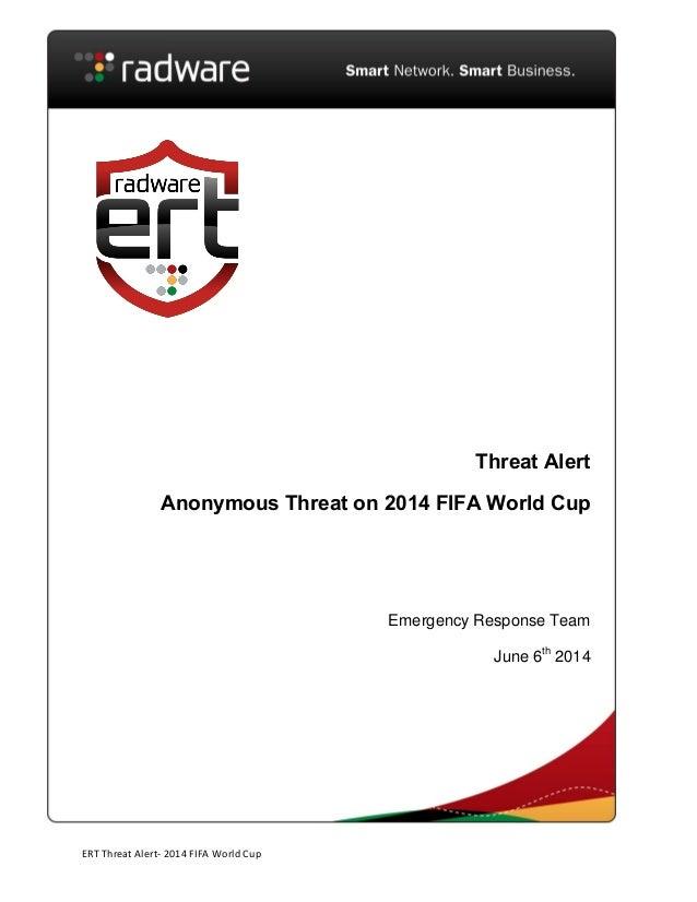ERT Threat Alert- 2014 FIFA World Cup Threat Alert Anonymous Threat on 2014 FIFA World Cup Emergency Response Team June 6t...