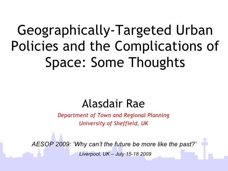 Geographically-Targeted Urban Policies and the Complications of       Space: Some Thoughts                      Alasdair R...