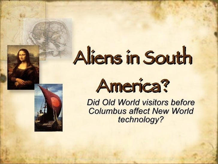 Aliens in South America? Did Old World visitors before Columbus affect New World technology?