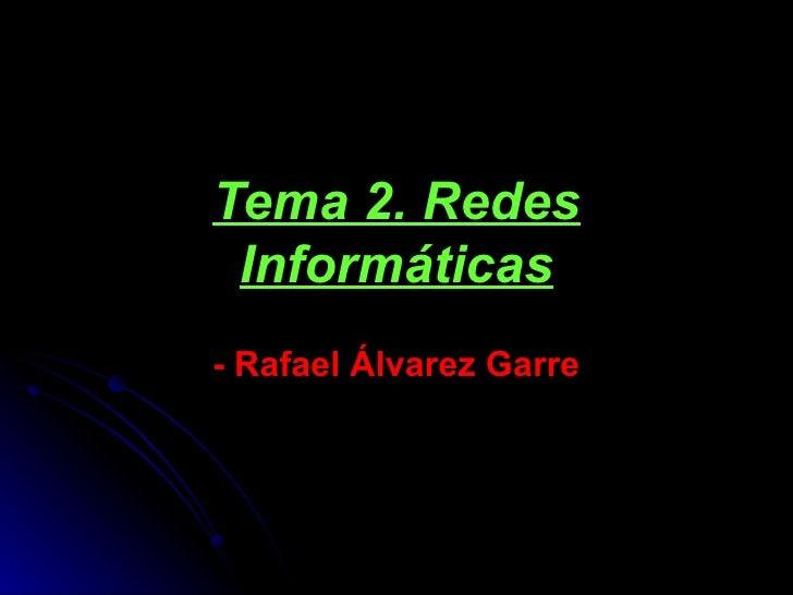 Tema 2. Redes Informáticas - Rafael Álvarez Garre