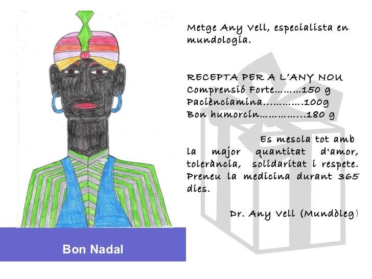 Bon Nadal Metge Any Vell, especialista en mundologia.  RECEPTA PER A L'ANY NOU Comprensió Forte………150 g Paciènciamina...……...