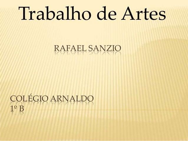 RAFAEL SANZIO COLÉGIO ARNALDO 1º B Trabalho de Artes