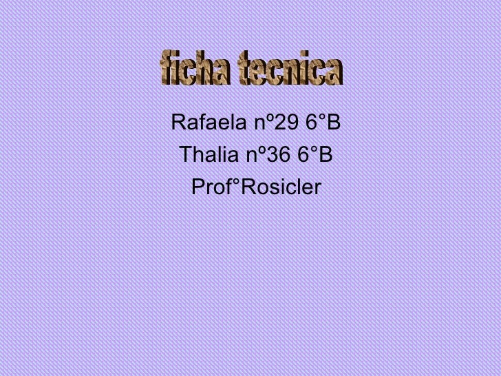 Rafaela nº29 6°B Thalia nº36 6°B Prof°Rosicler ficha tecnica