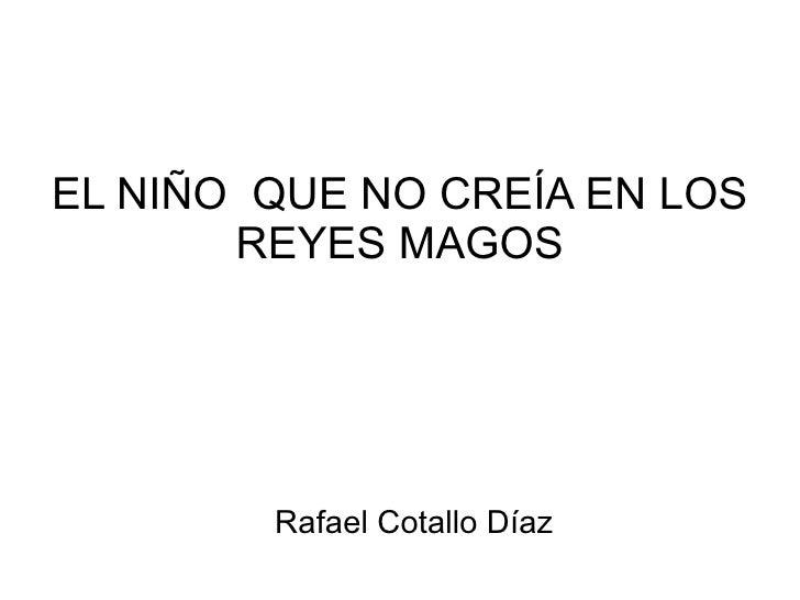 EL NIÑO  QUE NO CREÍA EN LOS REYES MAGOS Rafael Cotallo Díaz