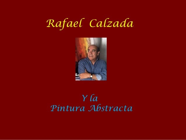 Rafael Calzada      Y laPintura Abstracta