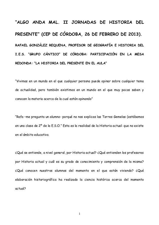 """ALGO ANDA MAL. II JORNADAS DE HISTORIA DELPRESENTE"" (CEP DE CÓRDOBA, 26 DE FEBRERO DE 2013).RAFAEL GONZÁLEZ REQUENA, PROF..."