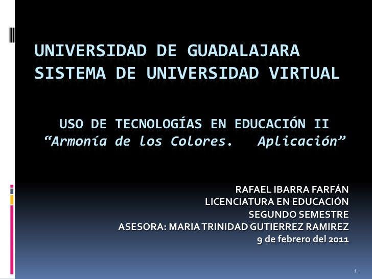 """UNIVERSIDAD DE GUADALAJARASISTEMA DE UNIVERSIDAD VIRTUAL<br />USO DE TECNOLOGÍAS EN EDUCACIÓN II<br />""""Armonía de los Colo..."""