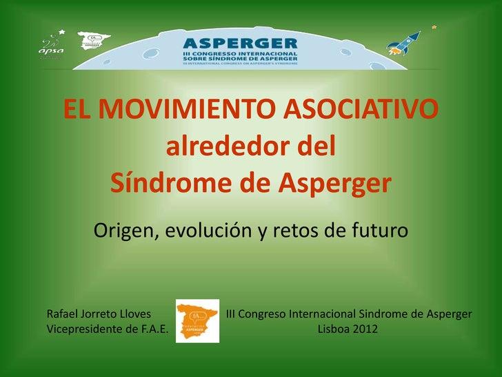 EL MOVIMIENTO ASOCIATIVO          alrededor del      Síndrome de Asperger         Origen, evolución y retos de futuroRafae...