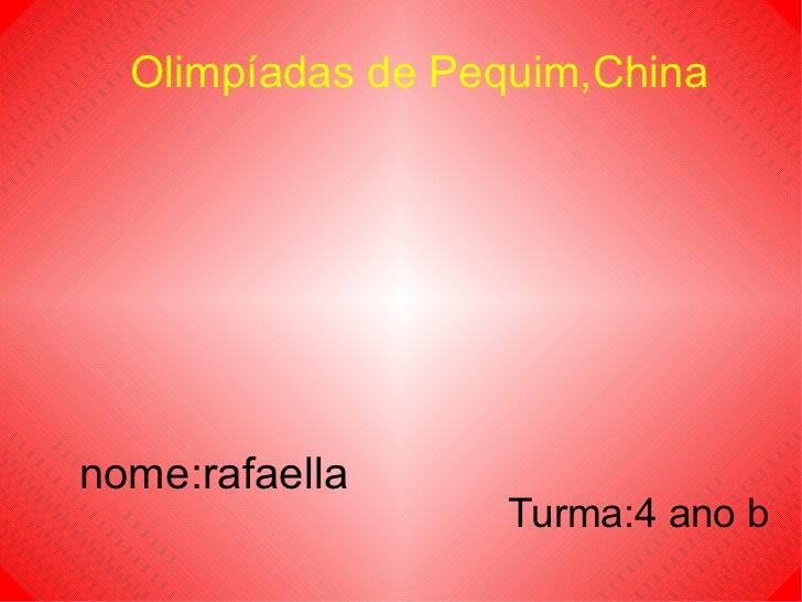 Olimpíadas de Pequim,China nome:rafaella  Turma:4 ano b