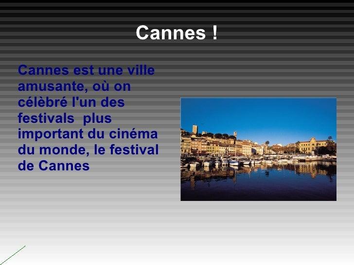 Cannes ! <ul>Cannes est une ville amusante, où on célèbré l'un des festivals  plus important du cinéma du monde, le festiv...