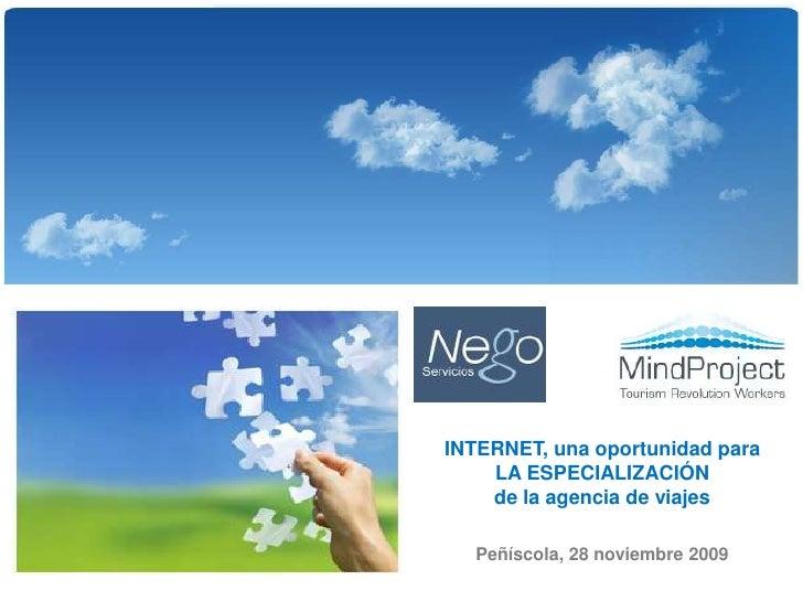 1<br />INTERNET, una oportunidad para <br />LA ESPECIALIZACIÓN<br />de la agencia de viajes<br />Peñíscola, 28 noviembre 2...