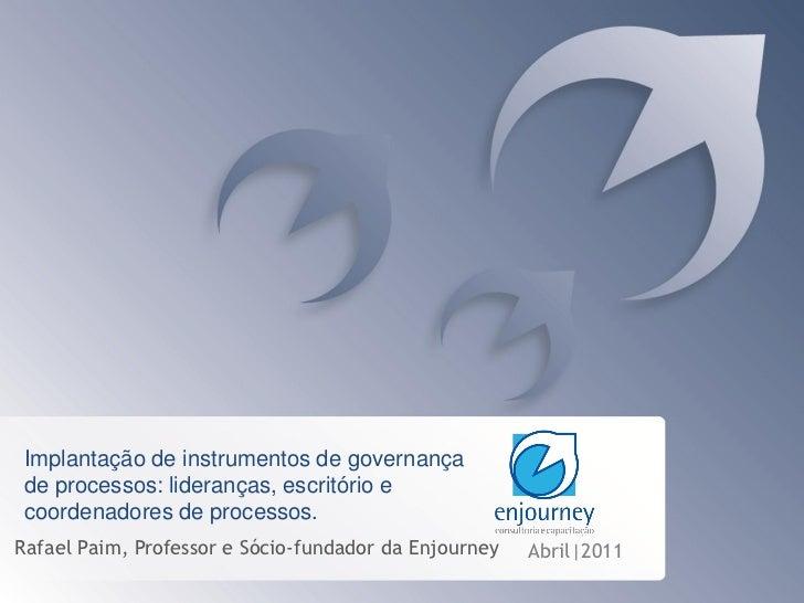 Implantação de instrumentos de governançade processos: lideranças, escritório ecoordenadores de processos.Rafael Paim, Pro...