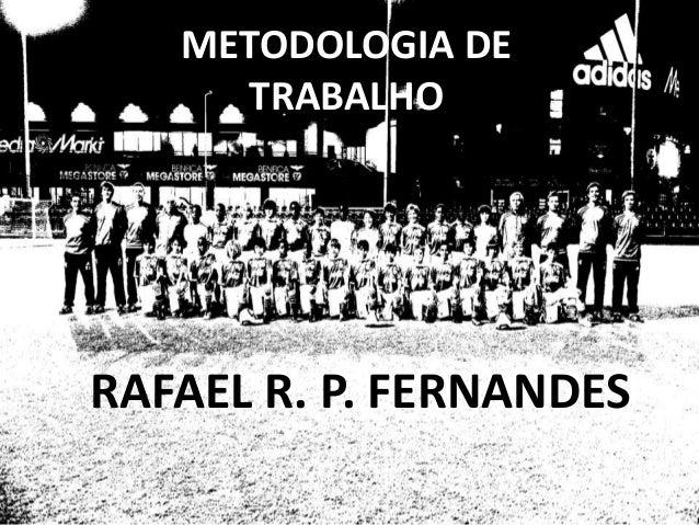 RAFAEL R. P. FERNANDES METODOLOGIA DE TRABALHO