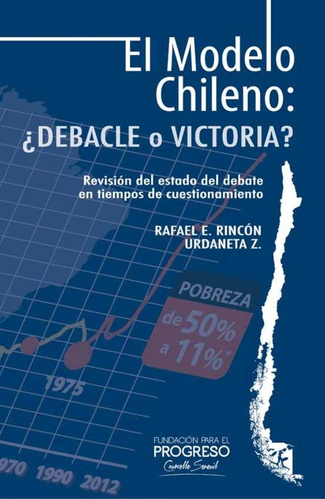 El modelo chileno: ¿Debacle o victoria? Revisión del estado del debate en tiempos de cuestionamiento Rafael E. Rincón – Ur...