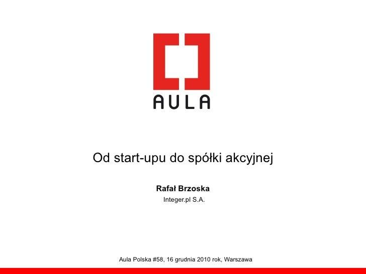 Od start-upu do spółki akcyjnej                Rafał Brzoska                   Integer.pl S.A.    Aula Polska #58, 16 grud...