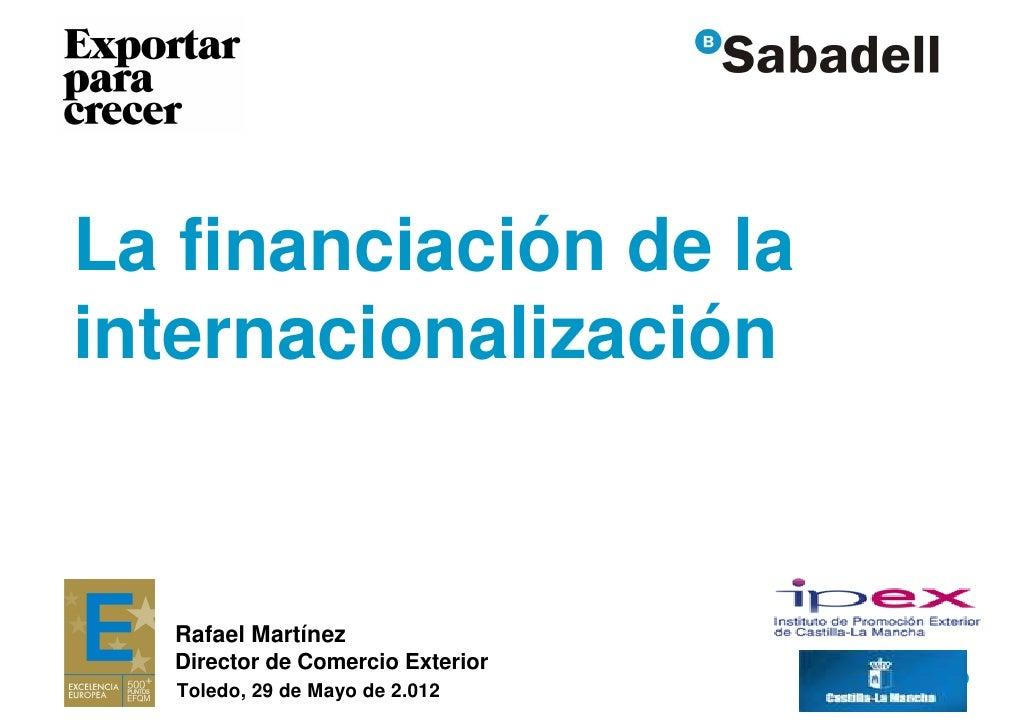La financiación de lainternacionalización  Rafael Martínez  Director de Comercio Exterior                                 ...