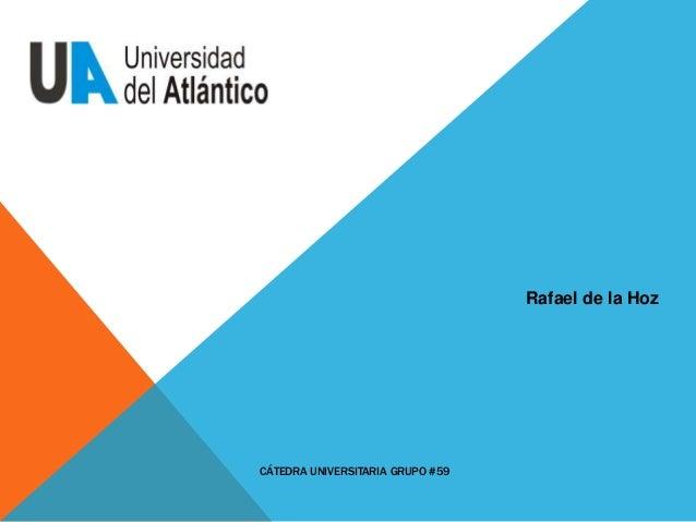 Rafael de la HozCÁTEDRA UNIVERSITARIA GRUPO #59