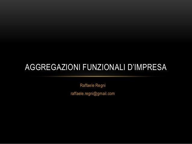 Aggregazioni Funzionali D'Impresa - Raffaele Regni