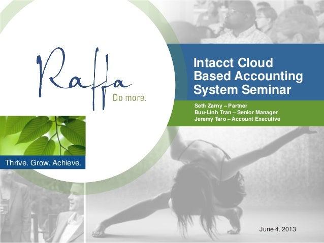 Intacct CloudBased AccountingSystem SeminarSeth Zarny – PartnerBuu-Linh Tran – Senior ManagerJeremy Taro – Account Executi...