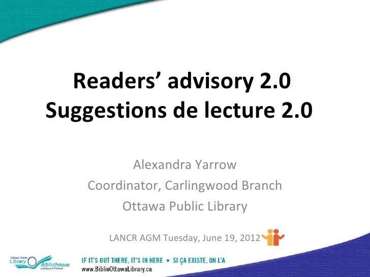 Readers' advisory 2.0Suggestions de lecture 2.0           Alexandra Yarrow    Coordinator, Carlingwood Branch         Otta...