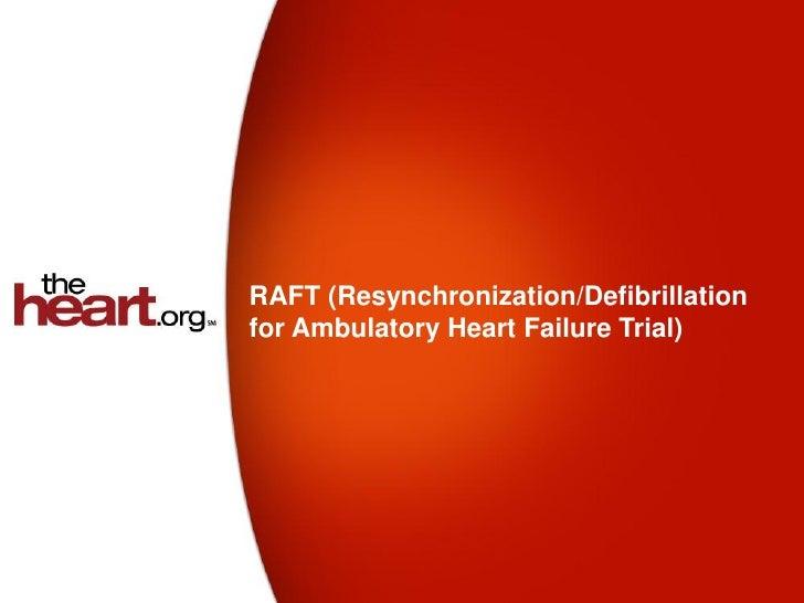 RAFT (Resynchronization/Defibrillationfor Ambulatory Heart Failure Trial)