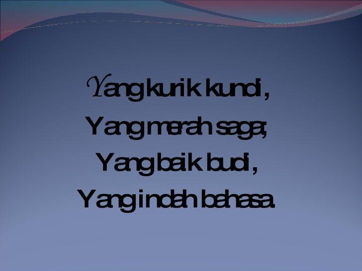 Y ang kurik kundi, Yang merah saga; Yang baik budi, Yang indah bahasa.