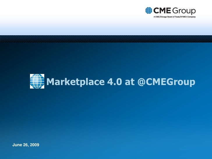 Marketplace 4.0 at @CMEGroup     June 26, 2009