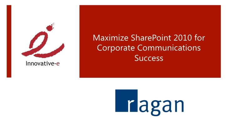 Maximize SharePoint 2010 for Corporate Communications          Success