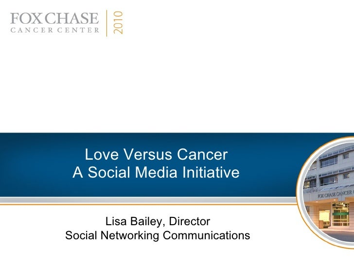Love Versus Cancer A Social Media Initiative Lisa Bailey, Director Social Networking Communications
