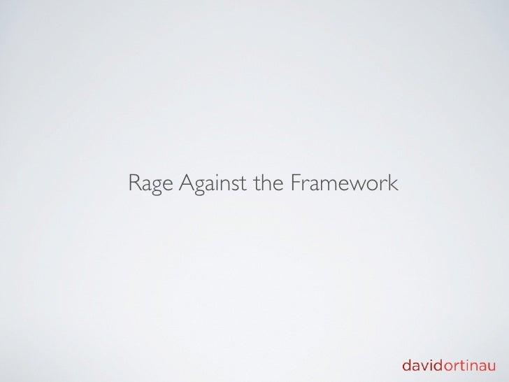 Rage Against the Framework