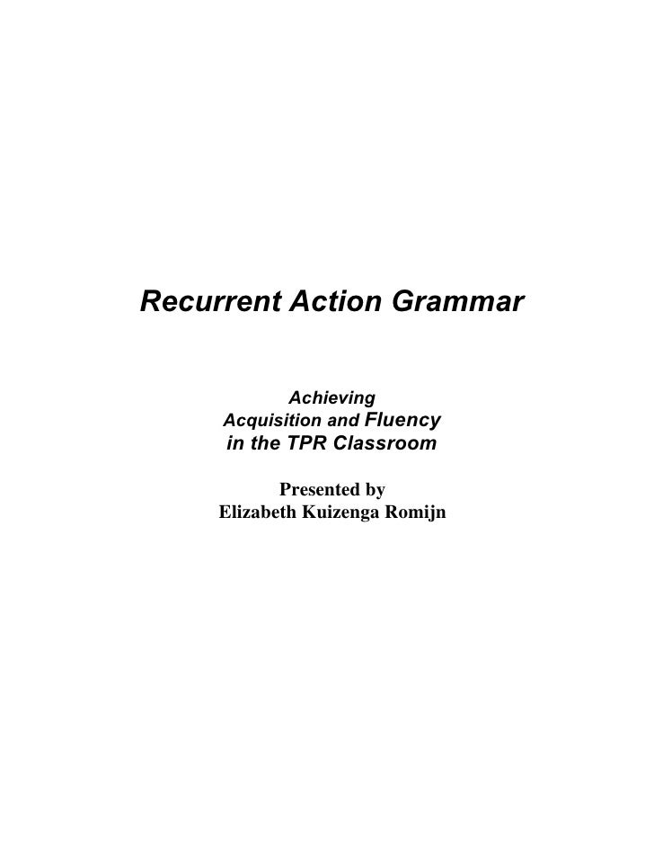 Recurrent Action Grammar               Achieving      Acquisition and Fluency      in the TPR Classroom             Presen...