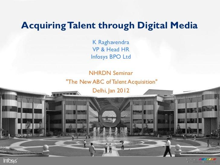 Acquiring Talent through Digital Media                   K Raghavendra                   VP & Head HR                  Inf...