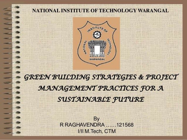 NATIONAL INSTITUTE OF TECHNOLOGY WARANGAL  GREEN BUILDING STRATEGIES & PROJECT MANAGEMENT PRACTICES FOR A SUSTAINABLE FUTU...