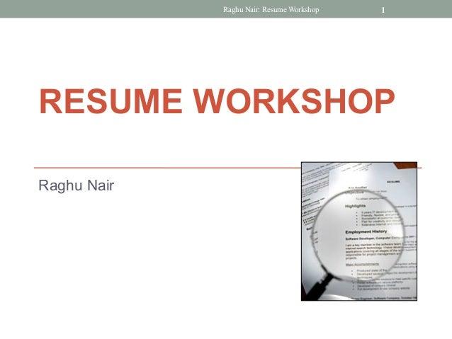 Raghu Nair: Resume Workshop   1RESUME WORKSHOPRaghu Nair
