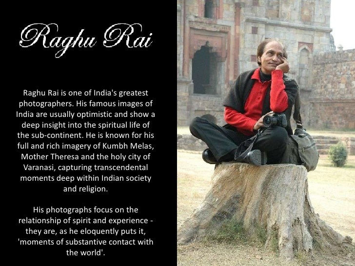 Raghu Rai is one of India's greatest photographers. His famous images of India are usually optimistic and show a deep insi...