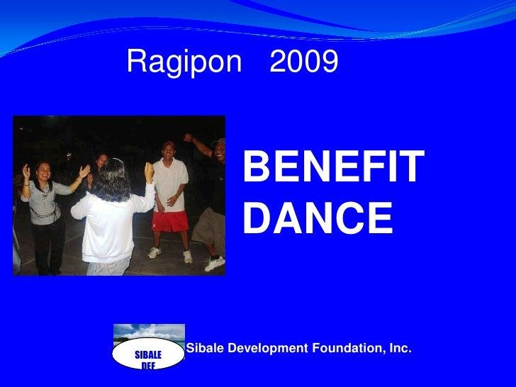 SIBALE DEF<br />Ragipon   2009 <br />BENEFIT DANCE<br />Sibale Development Foundation, Inc.<br />