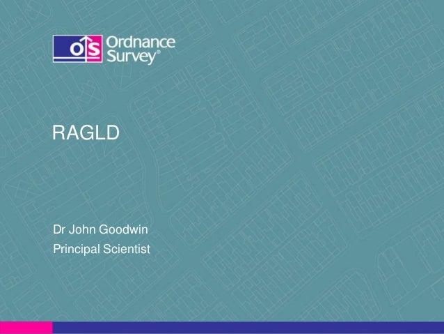 Dr John Goodwin Principal Scientist RAGLD