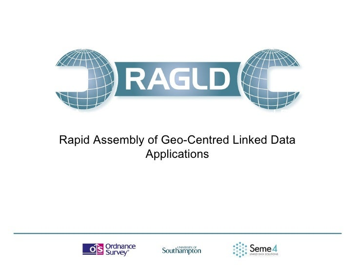 Rapid Assembly of Geo-Centred Linked DataApplications    Rapid Assembly of Geo-Centred Linked Data                  Applic...