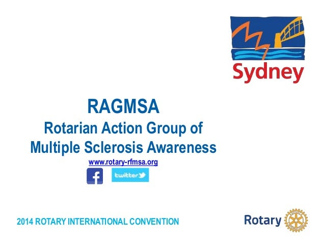 2014 ROTARY INTERNATIONAL CONVENTION RAGMSA Rotarian Action Group of Multiple Sclerosis Awareness www.rotary-rfmsa.org