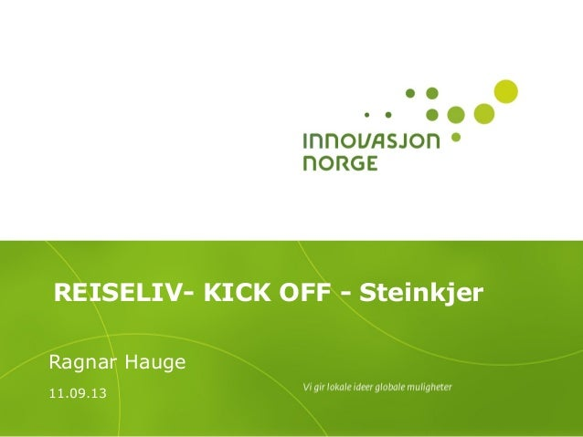 REISELIV- KICK OFF - Steinkjer Ragnar Hauge 11.09.13