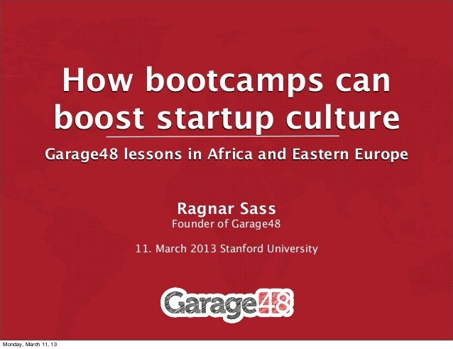 How bootcamps can                  boost startup culture               Garage48 lessons in Africa and Eastern Europe      ...